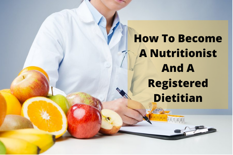 How To Become A Nutritionist And A Registered Dietitian