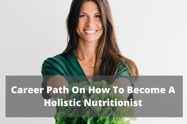 Career Path On How To Become A Holistic Nutritionist
